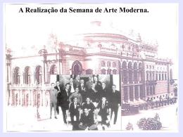 A Realização da Semana de Arte Moderna.