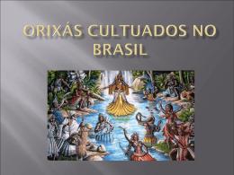 ORIXÁS CulTUADOS NO BRASIL