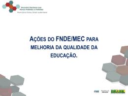 Ações do MEC/FNDE para melhoria da qualidade