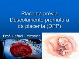 Placenta prévia Descolamento prematura da placenta (DPP)