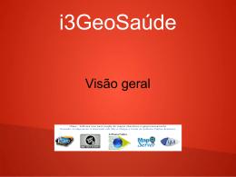 i3GeoSaúde Visão geral GPL O i3GeoSaúde é software livre, por