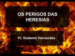 os perigos das heresias – pr vlademir