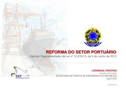 27.06.2013 Reforma do Setor Portuário Decreto Regulamentador