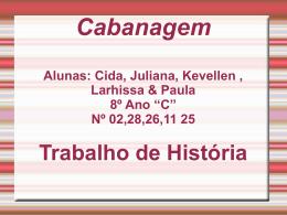 Cabanagem Alunas: Cida, Juliana, Kevellen , Larhissa & Paula 8º