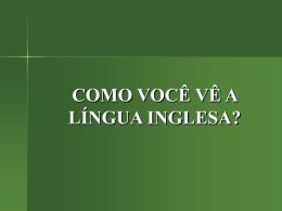 ENSINO MÉDIO COMO VOCÊ VÊ A LÍNGUA INGLESA?