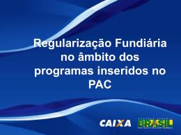 Regularização Fundiária no âmbito dos programas inseridos no PAC