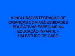 a inclusão/integração de crianças com necessidades
