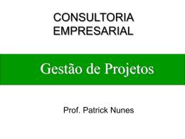 Gestão de Projetos - Professor Patrick Nunes