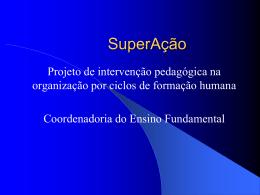 SuperAção - Projeto de intervenção pedagógica na organização por