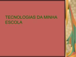 TECNOLOGIAS DA MINHA ESCOLA