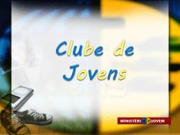 OBJETIVOS DO CLUBE DE JOVENS - ministério jovem da união