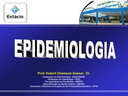 Epidemiologia - Professor Hubert Chamone Gesser, Dr.