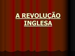 A REVOLUÇÃO INGLESA