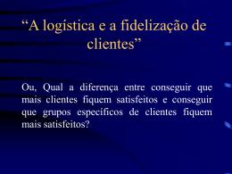 """""""A logística e a fidelização de clientes"""""""