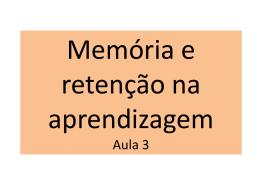 Memória, retenção e aprendizagem Aula 3