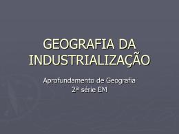 A GEOGRAFIA DA INDUSTRIALIZAÇÃO