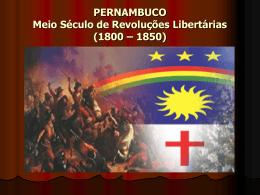 Pernambuco Meio Século de Revoluções Libertária (1800 – 1850)