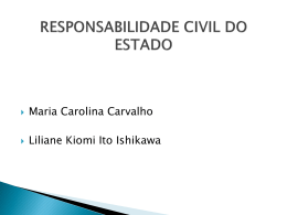 Responsabilidade Civil do Estado Expositores: Maria Carolina