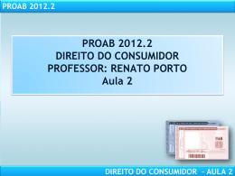 PROAB 2012.2 DIREITO DO CONSUMIDOR – AULA 2 Quanto aos