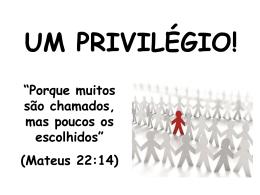 """um privilégio - """"muitos são chamados, mas…"""""""