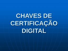 CHAVES DE CERTIFICAÇÃO DIGITAL