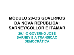 módulo 10- os governos da nova república: sarney/collor e itamar