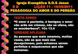 16/05/2011 PEDAGOGIA DO AMOR E DO PERDÃO