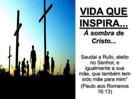 VIDA QUE INSPIRA – à sombra de Cristo!