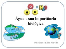 Patrícia de Lima Martins Água e sua importância biológica Água e