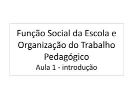 Função Social da Escola e Organização do Trabalho Pedagógico