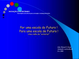 Por uma escola do Futuro ! Para uma escola de Futuro ! Uma visão