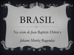 Brasil NA VISÃÆ`O DE DEBRTE E RUGENDAS