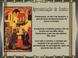 Celebramos, no dia 2 de fevereiro, a grande festa da Apresentação
