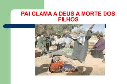 PAI CLAMA A DEUS A MORTE DOS FILHOS