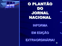 O PLANTÃO DO JORNAL NACIONAL INFORMA EM EDIÇÃO