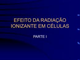 Efeito da radiação ionizante em células- I