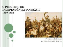 O PROCESSO DE INDEPENDÊNCIA DO BRASIL 1820-1822