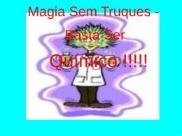 Magia Sem Truques - Basta Ser Químico !!!!! Experiência nº 1