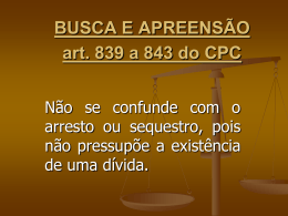 BUSCA E APREENSÃO art. 839 a 843 do CPC