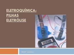 Eletroquímica: PILHAS ELETRÓLISE
