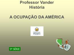 Professor Vander História A OCUPAÇÃO DA AMÉRICA