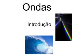 Ondas Introdução Por que estudar ondas? As ondas estão