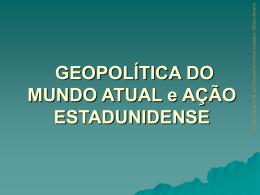 GEOPOLÍTICA DO MUNDO ATUAL e AÇÃO ESTADUNIDENSE