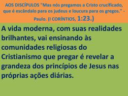 """AOS DISCÍPULOS """"Mas nós pregamos a Cristo crucificado, que é"""