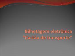 """Bilhetagem eletrônica """"Cartão de transporte"""""""