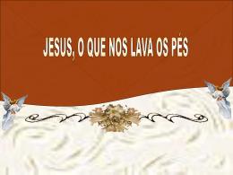 Jesus, o que nos lava os Pés.pps