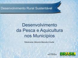 Desenvolvimento Rural Sustentável Ministro da Pesca e Aquicultura