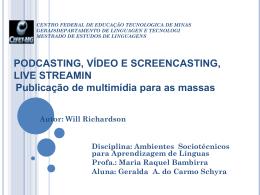 Apresentação Podcasting,video and screencasting final 1