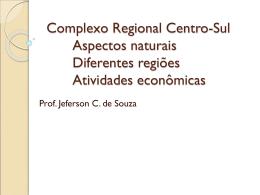 Complexo Regional Centro-Sul Aspectos naturais Diferentes