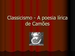Classicismo - A poesia lírica de Camões